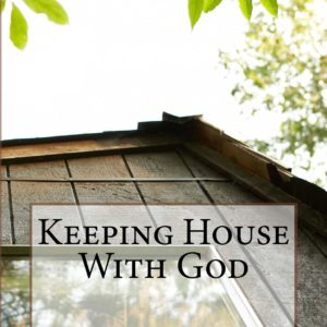 Keeping_House_With_God